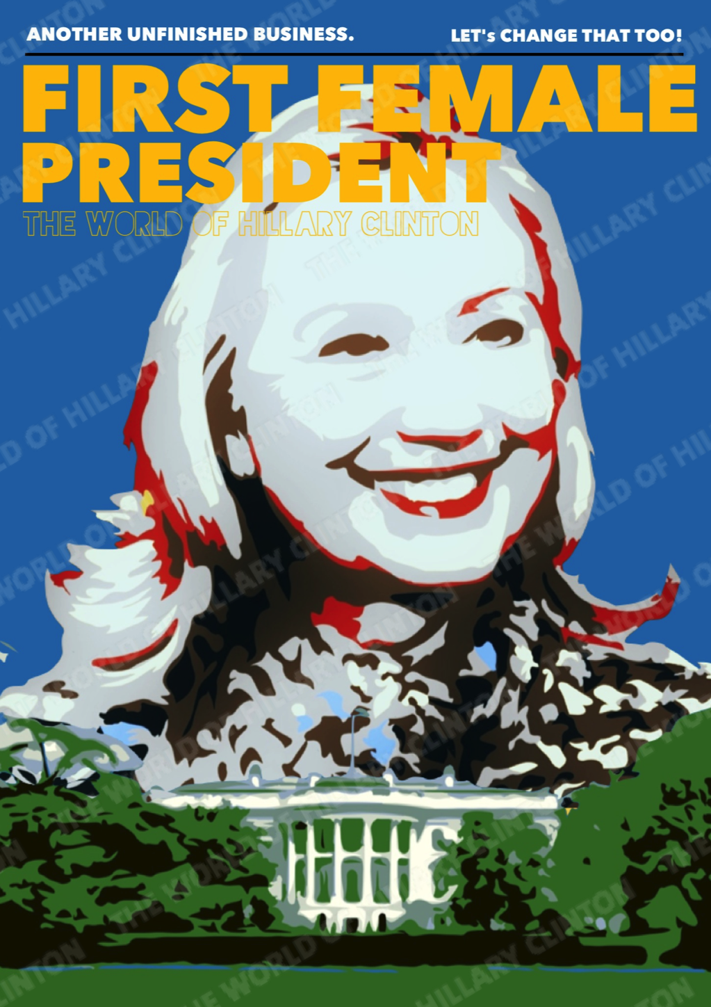 FIRST FEMALE PRESIDENT HILLARY CLINTON - UNFINISHED BUSINESS - LETS MAKE IT HAPPEN - THE WORLD OF HILLARY CLINTON - 2016
